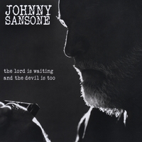 Johnny Sansone | The Lord Is Waiting and the Devil Is Too