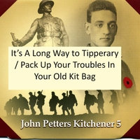 John Petters Kitchener 5 | It's a Long Way to Tipperary / Pack Up Your Troubles in Your Old Kit Bag