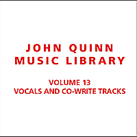 John Quinn Music Library | Volume 13 Vocals and Co-Write Tracks