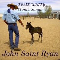 John Saint Ryan | True Unity (Tom's Song)