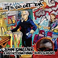 John Sinclair & His International Blues Scholars | Let's Go Get 'em