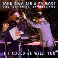 John Sinclair, Ed Moss & The Society Jazz Orchestra | If I Could Be With You