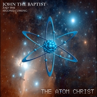 John the Baptist and the Second Coming | The Atom Christ