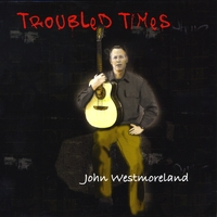 John Westmoreland | Troubled Times