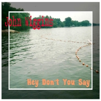 John Wiggins | Hey Don't You Say