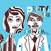 John Witherow | Primitive Years