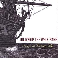Jollyship the Whiz-Bang | Songs to Drown By