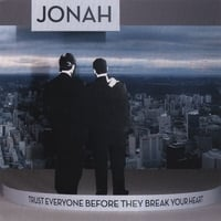 Jonah | Trust Everyone Before They Break Your Heart