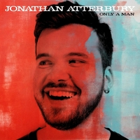 Jonathan Atterbury | Only a Man