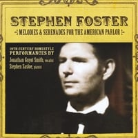 Jonathan Guyot Smith &  Stephen Sasloe | Stephen Foster Melodies and Serenades for the American Parlor