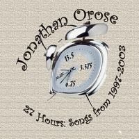 Jonathan Orose | 27 Hours: Songs From 1997-2003