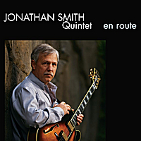 "Jonathan Smith Quintet CD - ""En Route"" Available Now"
