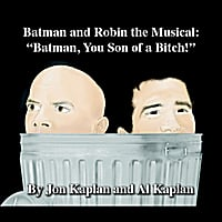 "Jon Kaplan   & Al Kaplan | Batman and Robin the Musical: ""Batman, You Son of a Bitch!"""