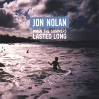 Jon Nolan | When the Summers Lasted Long