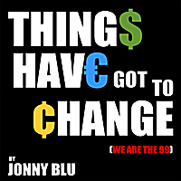 Jonny Blu | Things Have Got to Change (We Are The 99)