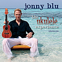 Jonny Blu | The Ukulele Experience, Vol. One