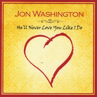 Jon Washington | He'll Never Love You Like I Do (and Other Love Songs)