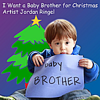 Jordan Ringel | I Want a Baby Brother for Christmas