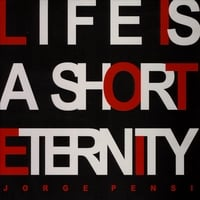 JORGE PENSI | LIFE IS A SHORT ETERNITY