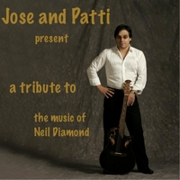 Jose & Patti | Jose and Patti Present: A Tribute to the Music of Neil Diamond