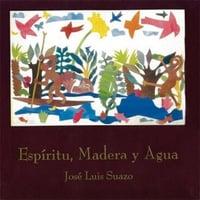 Espiritu, Madera y Agua, by Jose Luis Suazo