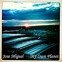Jose Miguel | My Own Planet (Unmastered)