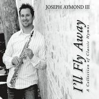 Joseph Aymond, III | I'll Fly Away A Collection of Classic Hyms