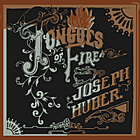 Joseph Huber | Tongues of Fire