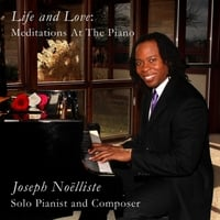 Joseph Noelliste | Life and Love: Meditations At the Piano