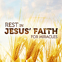 Joseph Prince | Rest in Jesus' Faith for Miracles