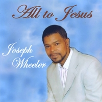 Joseph Wheeler | All to Jesus