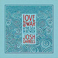 Josh Garrels | Love & War & The Sea In Between