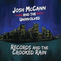 Josh McCann and the Uninvolved | Records and the Crooked Rain