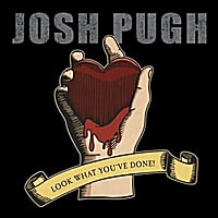 Josh Pugh | Look What You've Done