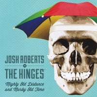 Josh Roberts and the Hinges | Mighty Old Distance and Murky Old Time