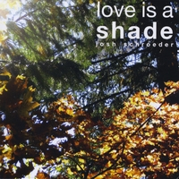 Josh Schroeder | Love is a Shade