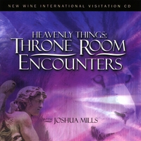 Joshua Mills | Heavenly Things: Throne Room Encounters