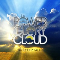 Joshua Mills | The Power of the Glory Cloud