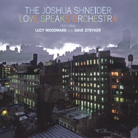 The Joshua Shneider Love Speaks Orchestra | The Joshua Shneider Love Speaks Orchestra (Feat. Lucy Woodward & Dave Stryker)