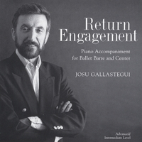 Josu Gallastegui | Return Engagement: 24 Piano Selections for Ballet Barre and Center
