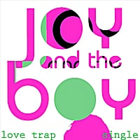 Joy and the Boy | Love Trap