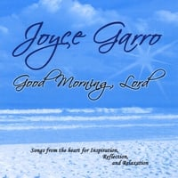 Joyce Garro | Good Morning, Lord