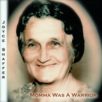 Joyce Shaffer | Momma Was a Warrior