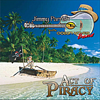 Jimmy Parrish and the Ocean Waves Band | Act of Piracy