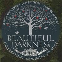 Jessica Radcliffe, Lisa Ekstrom, Martin Simpson | Beautiful Darkness, Celebrating the Winter Solstice