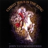 John & Rebecca Tatum: Christ Jesus Is The King
