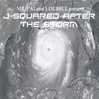 J-Squared | Mr. J'ai and J-Dubble present...J-Squared After The Storm (mixtape)