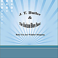J. T. Butler & The Horizon Blues Band | Baby I'm Just Window Shopping