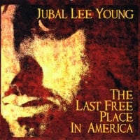 Jubal Lee Young | The Last Free Place in America