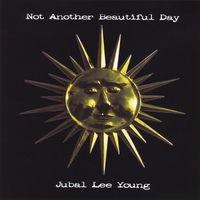 Jubal Lee Young | Not Another Beautiful Day
